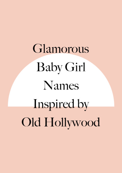 Glamorous Baby Girl Names Inspired By Old Hollywood