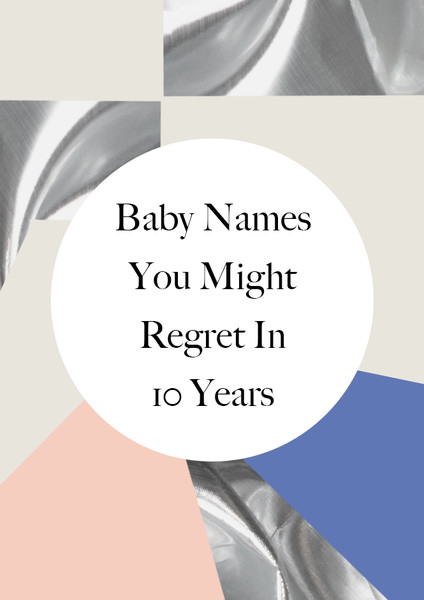 Baby Names You Might Regret In 10 Years
